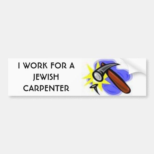 I WORK FOR A JEWISH CARPENTER BUMPER STICKER