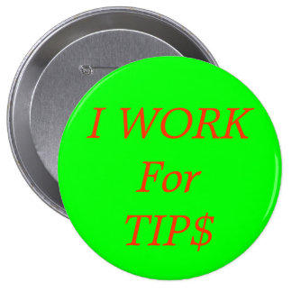 I WORK For TIP$ 4 Inch Round Button