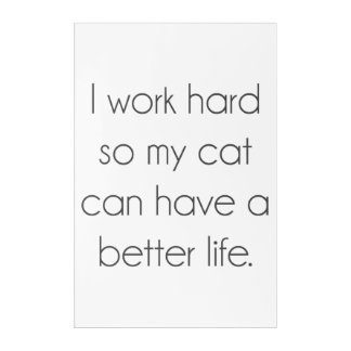 I work hard so my cat can have a better life acrylic print