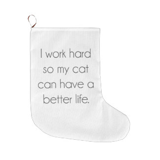 I work hard so my cat can have a better life large christmas stocking