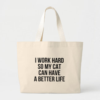 I Work Hard So My Cat Can Have A Better Life Large Tote Bag