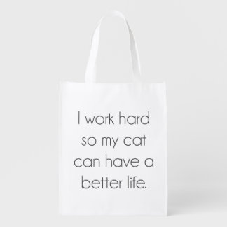 I work hard so my cat can have a better life reusable grocery bag