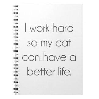 I work hard so my cat can have a better life spiral notebook