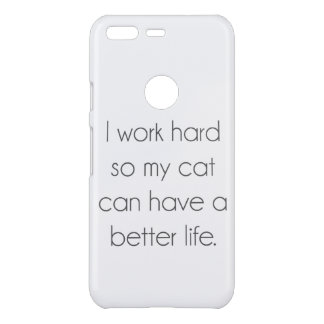 I work hard so my cat can have a better life uncommon google pixel case