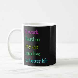 I Work Hard So My Cat Can Live A Better Life Mug