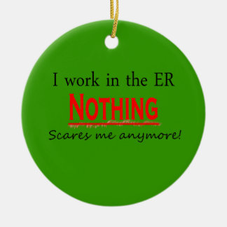 I Work In The ER Nothing Scares Me Anymore Ornam Round Ceramic Ornament