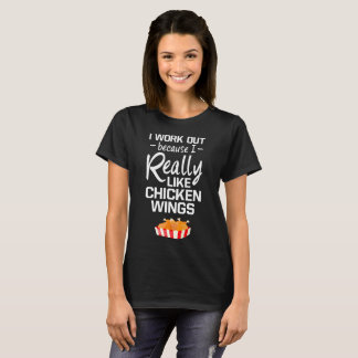 I Work Out because I Really Like Chicken Wings T-Shirt