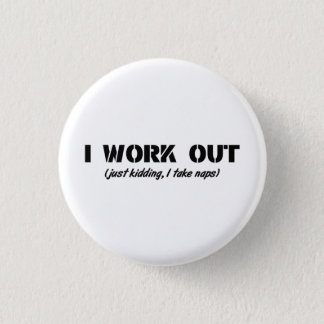 I Work Out (Just Kidding I Take Naps) 1 Inch Round Button