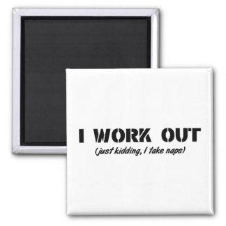 I Work Out (Just Kidding I Take Naps) Square Magnet