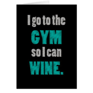 I workout so I can wine - whine Card