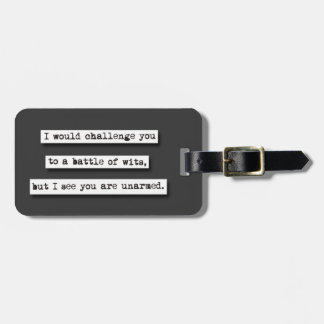 I Would Challenge You To A Battle Of Wits, But... Bag Tag