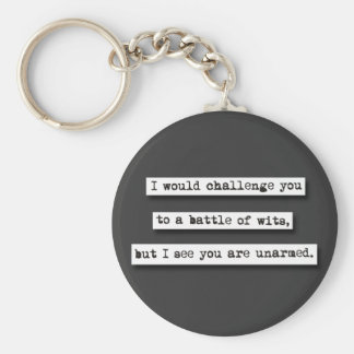 I Would Challenge You To A Battle Of Wits, But... Basic Round Button Keychain