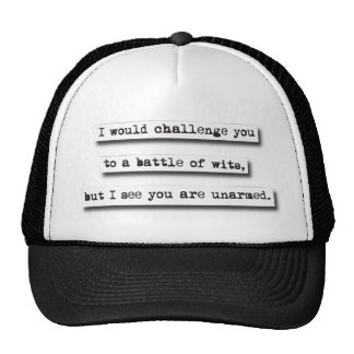 I Would Challenge You To A Battle Of Wits, But... Trucker Hats