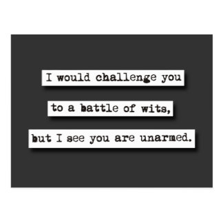 I Would Challenge You To A Battle Of Wits, But... Post Card