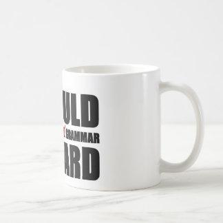 """I would correct your grammar so hard"" mug"