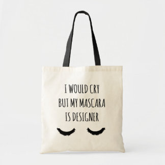 I Would Cry But My Mascara Is Designer Funny Tote