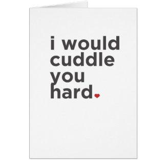 I Would Cuddle You Hard. Funny Card
