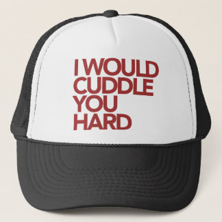 I Would Cuddle You Hard Trucker Hat