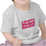 I Would Have Picked Duckie! Tshirts