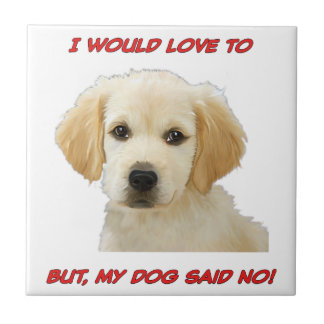 I Would Love to But My Dog Said No Tile