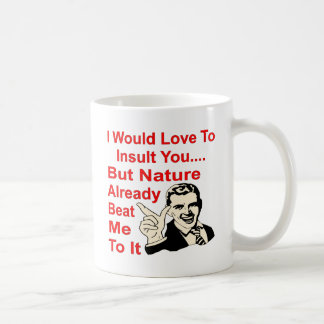 I Would Love To Insult You But Nature Beat Me Coffee Mug