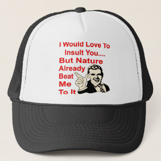 I Would Love To Insult You But Nature Beat Me Trucker Hat