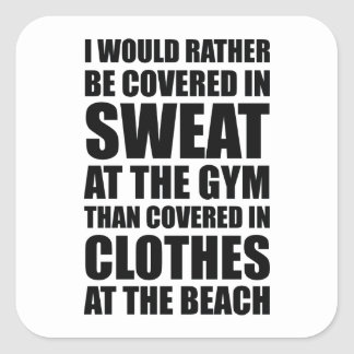 I Would Rather Be Covered In Sweat At The Gym Square Sticker