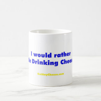 I would rather be drinking cheese coffee mug