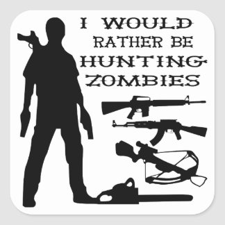 I Would Rather Be Hunting Zombies Square Sticker
