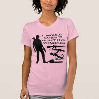 I Would Rather Be Hunting Zombies T-Shirt