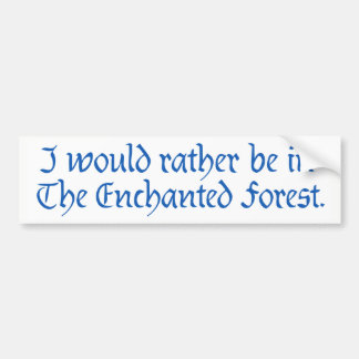 """""""I would rather be in The Enchanted Forest"""" 3 Bumper Sticker"""