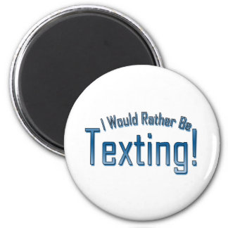 I Would Rather Be Texting 2 Inch Round Magnet