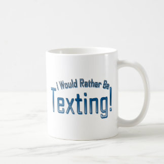 I Would Rather Be Texting Coffee Mug