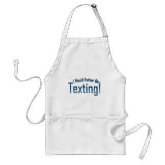 I Would Rather Be Texting Standard Apron