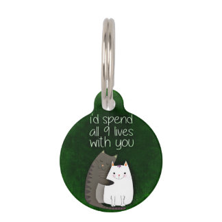 I would spend all nine lives with you two cats pet ID tag
