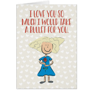 """""""I Would Take a Bullet for You"""" Funny Romance Card"""