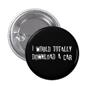 I Would Totally Download a Car 1 Inch Round Button