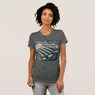 I write because... T-Shirt