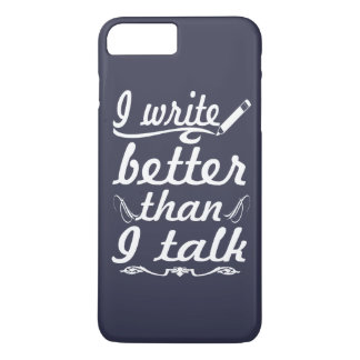 I Write Better Than I Talk iPhone 7 Plus Case