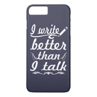 I Write Better Than I Talk iPhone 7 Plus Case