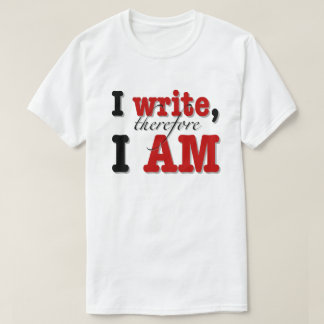 """""""I Write, Therefore I Am"""" T-Shirt"""