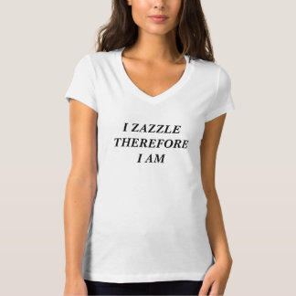 I Zazzle Therefore I Am T-Shirt