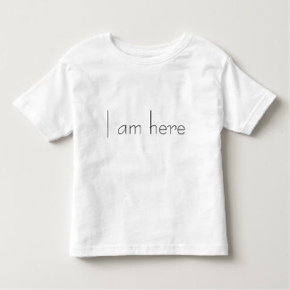 IAM HERE TODDLER T-SHIRT