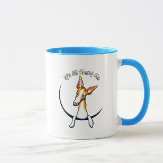 Ibizan Hound Its All About Me IAAM Mug