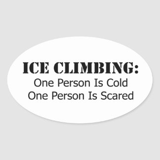 Ice Climbing - Cold, Scared Oval Sticker