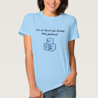 ice cubes, I'm so Cool Ice Cubes Are jealous! T-shirt