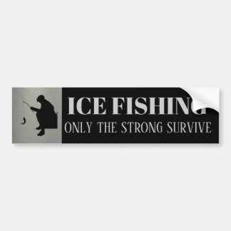 Ice Fishing Only the Strong Survive Bumper Sticker