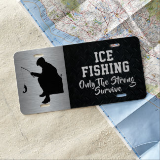 Ice Fishing Only the Strong Survive License Plate