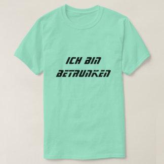Ich bin betrunken, I'm drunk in German T-Shirt