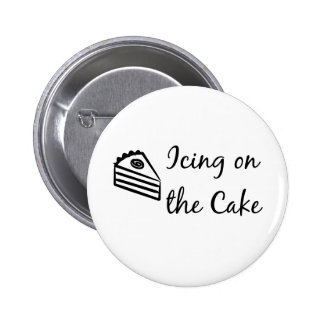 Icing on the Cake Pinback Button